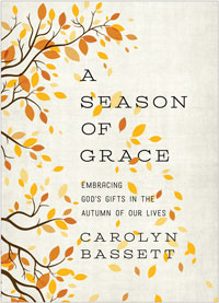A Season of Grace Embracing God's Gifts in the Autumn of Our Lives By Carolyn Bassett