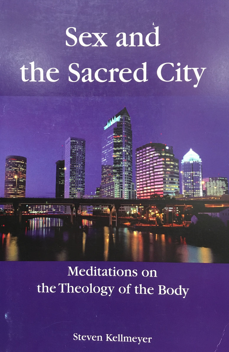 Sex and the Sacred City - Meditations on the Theology of the Body By Steven Kellmeyer