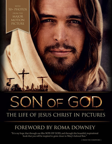 Son of God - The Life of Jesus in Pictures Forward By Roma Downey