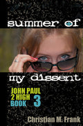 Summer of My Dissent - John Paul 2 High - Book 3 By Christian M. Frank