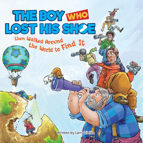 The Boy Who Lost His Shoe: Then Walked Around The World to Find It