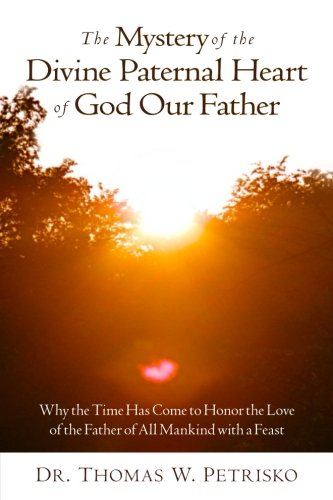 The Mystery of the Divine Paternal Heart of God Our Father, Dr. Thomas W. Petrisko