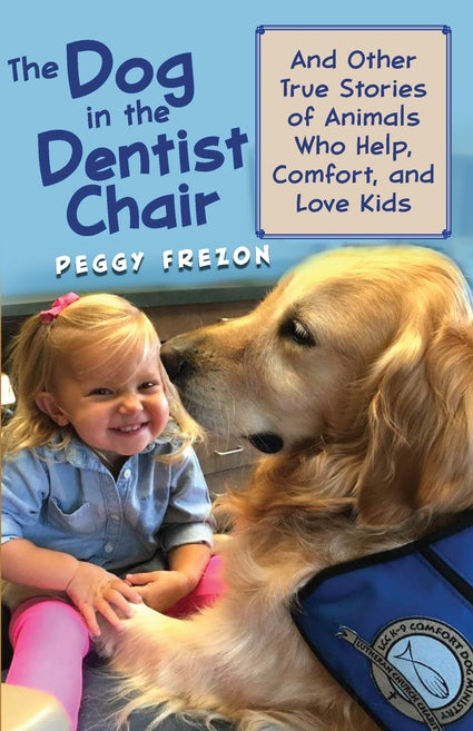 The Dog in the Dentist Chair, and Other True Stories of Animals Who Help, Comfort and Love Kids