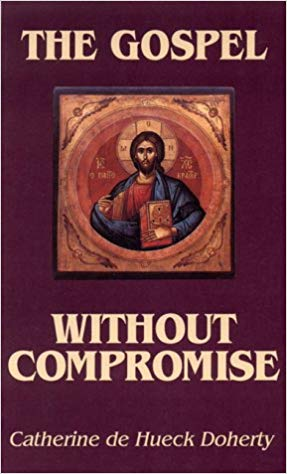 The Gospel without Compromise by Catherine de Heck Doherty