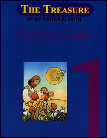 The Treasure of My Catholic Faith 1, Teacher Guide, National Consultants for Education