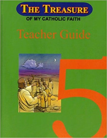 The Treasure of My Catholic Faith 5, Teacher Guide, National Consultants for Education