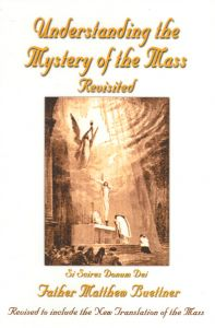 Understanding the Mystery of the Mass Revisited by Father Matthew Buettner
