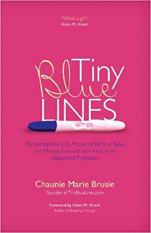 Tiny Blue Lines -  Reclaiming Your Life, Preparing for Your Baby and Moving Forward with Faith in an Unplanned Pregnancy
