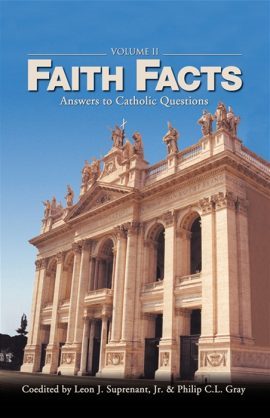Faith Facts - Answers to Catholic Questions, Volume II