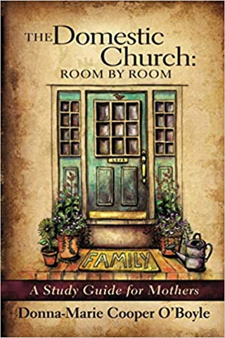 The Domestic Church:  Room by Room - A Study Guide for Mothers