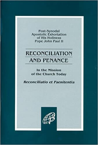 Reconciliatio et Paenitentia - Reconciliation and Penance In the Mission of the Church Today, Apostolic Exhortation of His Holiness Pope John Paul II