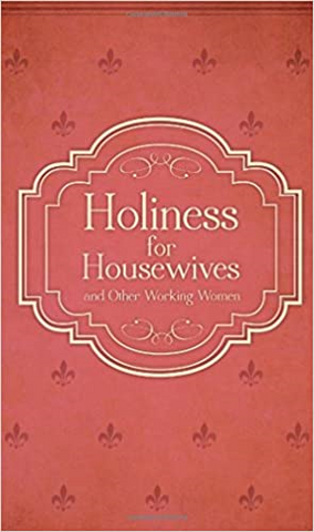 Holiness for Housewives and Other Working Women