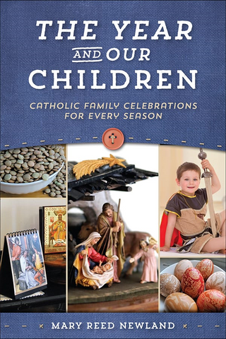 The Year and Our Children - Catholic Family Celebrations for Every Season