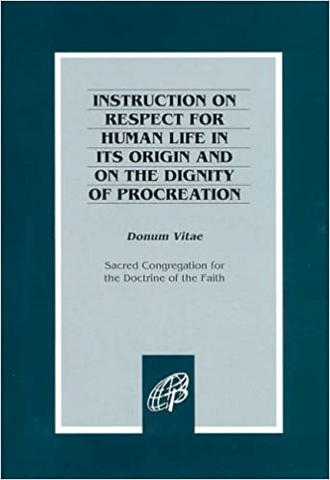 Donum Vitae, The Gift of Life - Instruction on Respect for Human Life in Its Origin and on the Dignity of Procreation