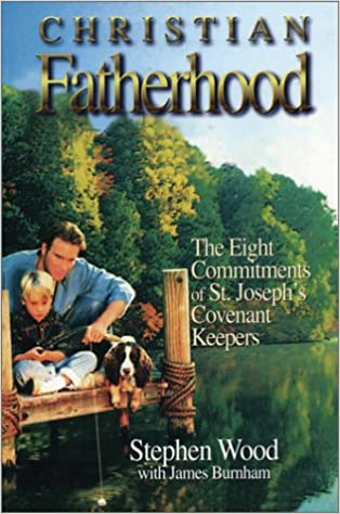 Christian Fatherhood - The Eight Commitments of St. Joseph's Covenant Keepers