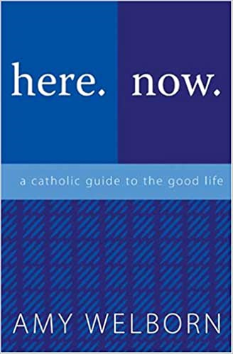 Here. Now. A Catholic Guide to the Good Life.