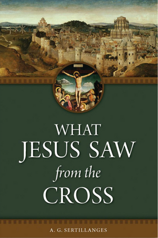 What Jesus Saw from the Cross by Sertillanges