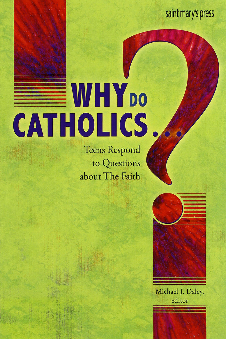 Why Do Catholics...? Michael J. Daley, editor