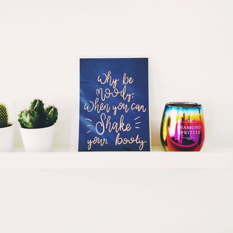 Why be moody when you can shake your booty - A4 Metallic Print