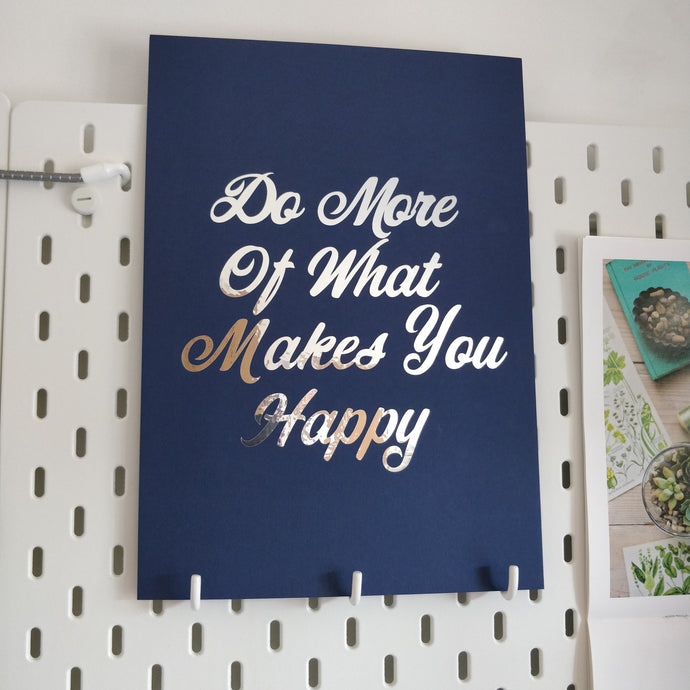 Do more of what makes you happy - A4 Mirror Print