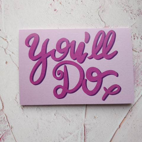 You'll Do Greeting Card - fay-dixon-design
