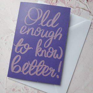 Old enough to know better Greeting Card - fay-dixon-design