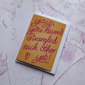 Yay, You haven't strangled each other yet Greeting Card