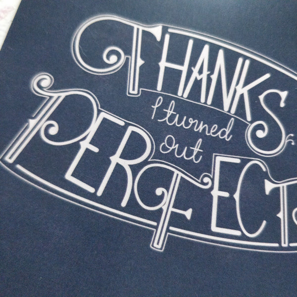 Thanks I Turned Out Perfect Greeting Card