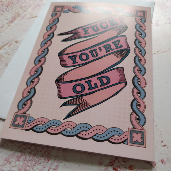 Fuck you're Old Greeting Card
