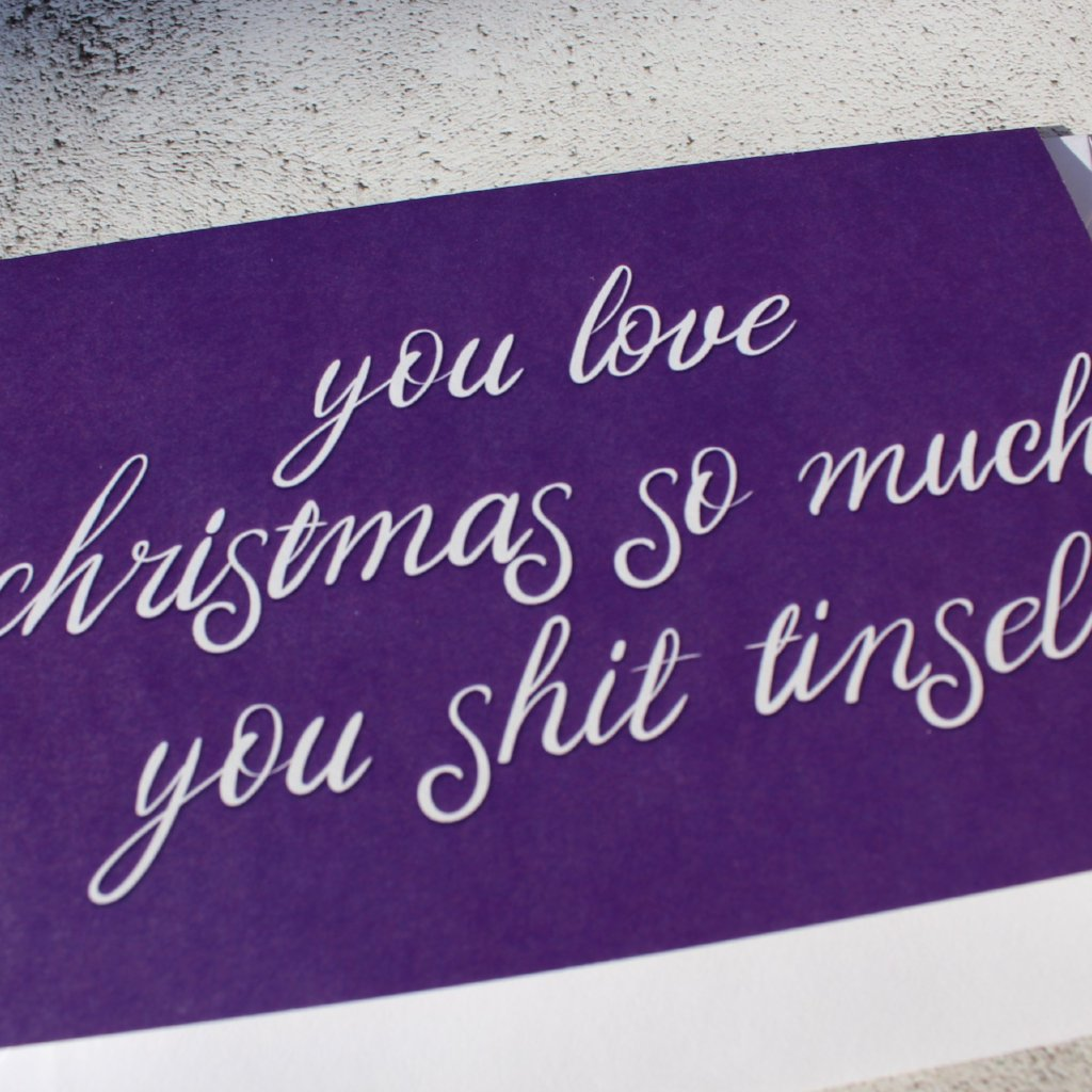 'You love Christmas so much, you shit Tinsel' Christmas Card - fay-dixon-design