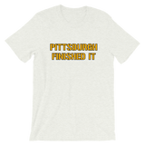 Pittsburgh Finished It - T-Shirt