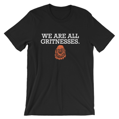 We are all Gritnesses T-Shirt