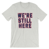 We're Still Here - T-Shirt