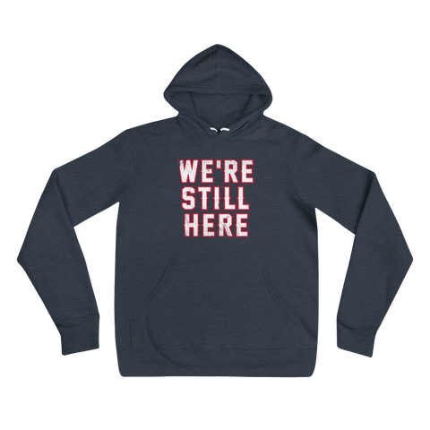 We're Still Here - Hoodie
