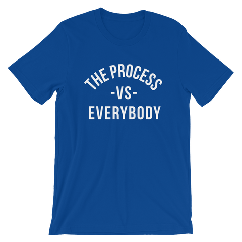 The Process Vs Everybody - T-Shirt