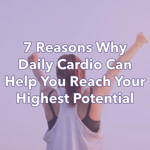 Seven reasons why daily cardio can help you reach your highest potential!