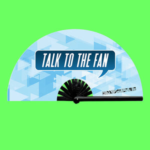 Talk to the Fan