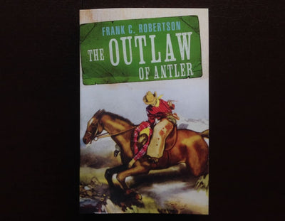Frank C. Robertson - The Outlaw Of Antler Fiction