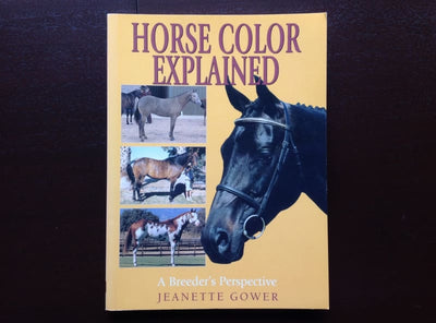 Horse Color Explained: A Breeders Perspective - Jeanette Gower Non-Fiction