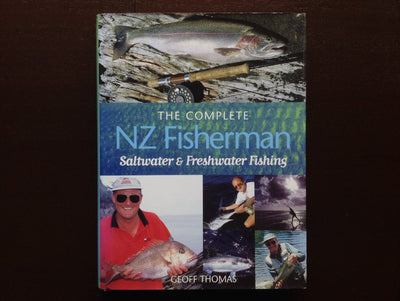The Complete NZ Fisherman: Saltwater & Freshwater Fishing - Geoff Thomas