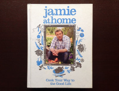 Jamie At Home: Cook Your Way To The Good Life - Oliver Non-Fiction