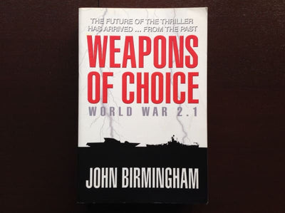 John Birmingham - Weapons Of Choice: World War 2.1 Fiction
