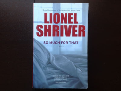 Lionel Shriver - So Much For That Fiction