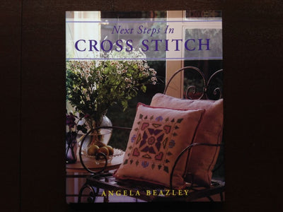 Next Steps In Cross Stitch - Angela Beazley Non-Fiction