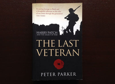The Last Veteran: Harry Patch And The Legacy Of War - Peter Parker Non-Fiction