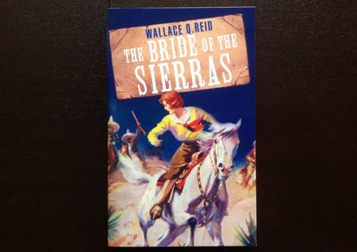 Wallace Q. Reid - The Bride Of The Sierras Fiction