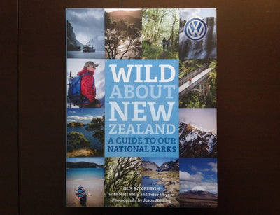 Wild About New Zealand: A Guide To Our National Parks - Gus Roxburgh Non-Fiction