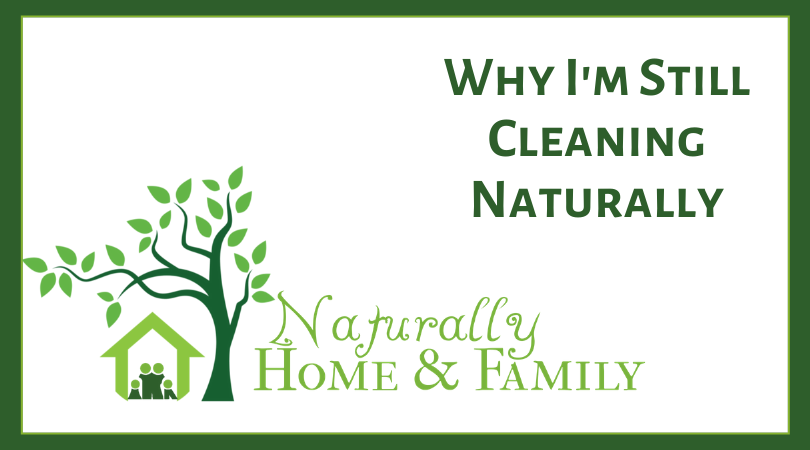 Why I Am Still Cleaning My House Naturally
