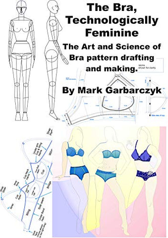 The Bra Technologically Feminine: The Art and Science of Bra Pattern Drafting and Making