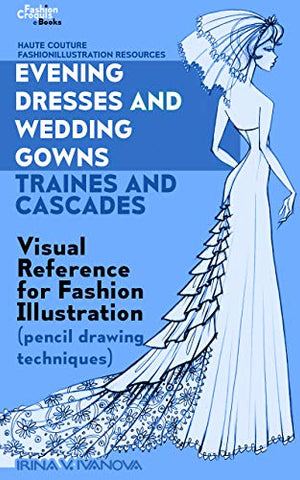 Evening dresses and wedding gowns. Trains and cascades: Visual Reference for Fashion Illustration (pencil drawing techniques) (Haute Couture FashionIllustration Resources Book 4)